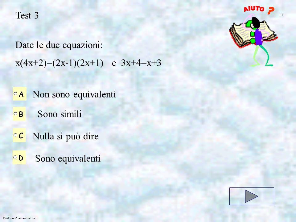 Prof.ssa Alessandra Sia Test 3 Date le due equazioni: x(4x+2)=(2x-1)(2x+1) e 3x+4=x+3 Non sono equivalenti Sono simili Nulla si può dire Sono equivale