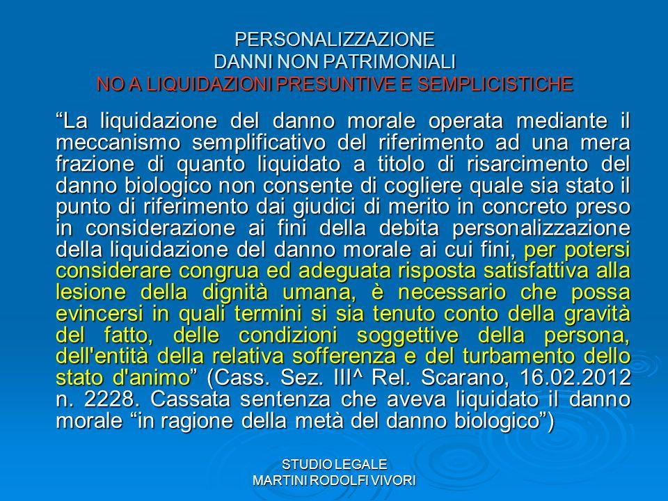 STUDIO LEGALE MARTINI RODOLFI VIVORI PERSONALIZZAZIONE DANNI NON PATRIMONIALI NO A LIQUIDAZIONI PRESUNTIVE E SEMPLICISTICHE La liquidazione del danno