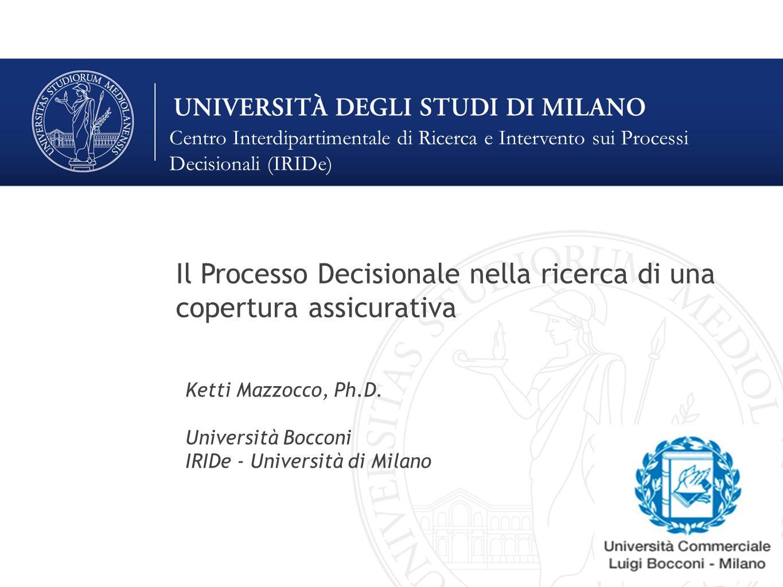 Centro Interdipartimentale di Ricerca e Intervento sui Processi Decisionali (IRIDe) Il Processo Decisionale nella ricerca di una copertura assicurativ