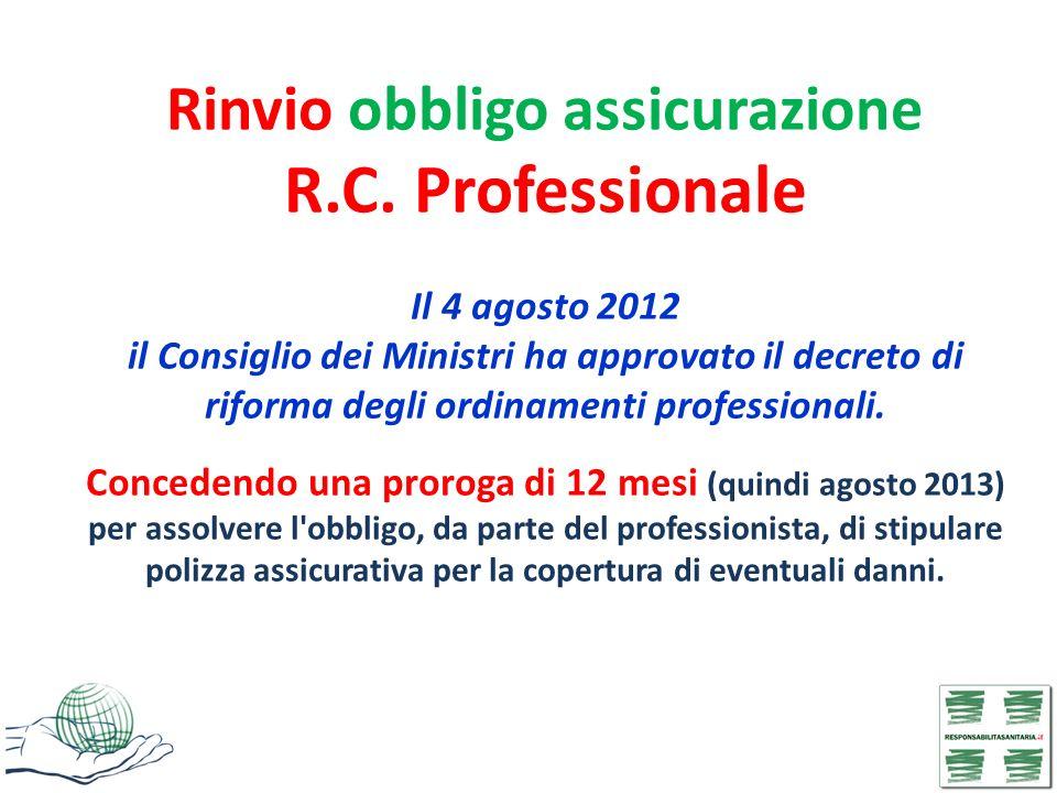 Rinvio obbligo assicurazione R.C. Professionale Il 4 agosto 2012 il Consiglio dei Ministri ha approvato il decreto di riforma degli ordinamenti profes