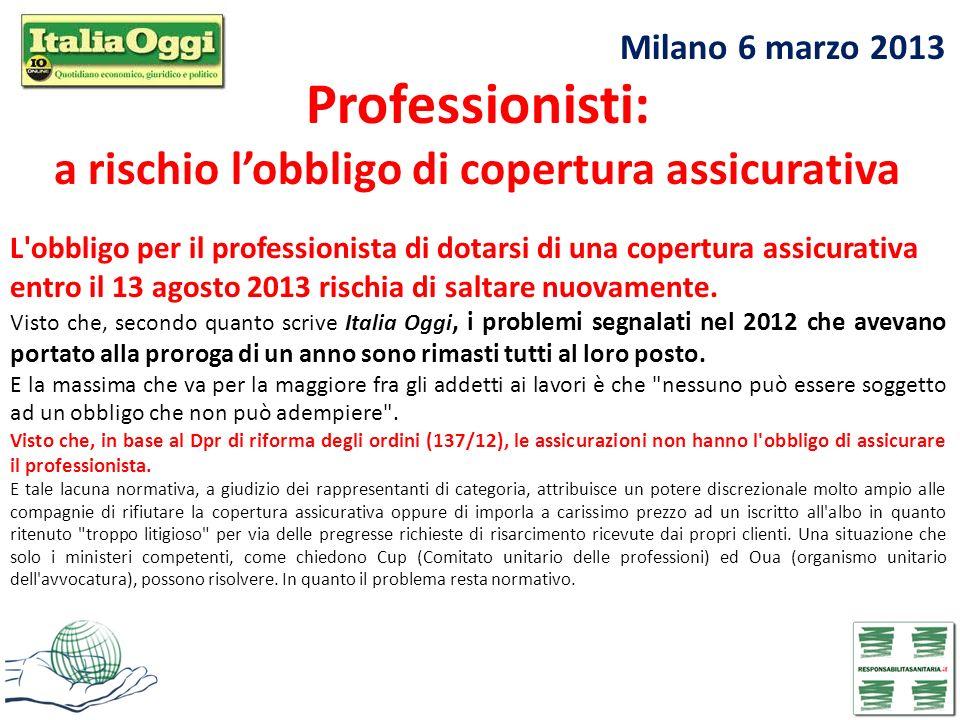 Milano 6 marzo 2013 Professionisti: a rischio lobbligo di copertura assicurativa L'obbligo per il professionista di dotarsi di una copertura assicurat