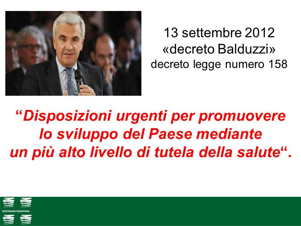 Disposizioni urgenti per promuovere lo sviluppo del Paese mediante un più alto livello di tutela della salute. 13 settembre 2012 «decreto Balduzzi» de