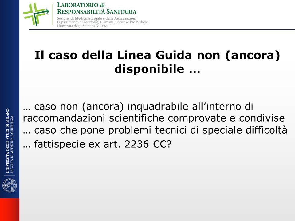 Il caso della Linea Guida non (ancora) disponibile … … caso non (ancora) inquadrabile allinterno di raccomandazioni scientifiche comprovate e condivis