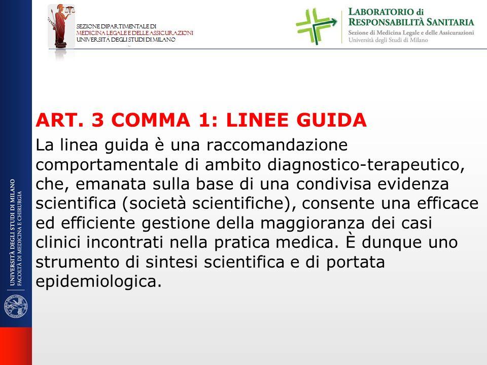 ART. 3 COMMA 1: LINEE GUIDA La linea guida è una raccomandazione comportamentale di ambito diagnostico-terapeutico, che, emanata sulla base di una con
