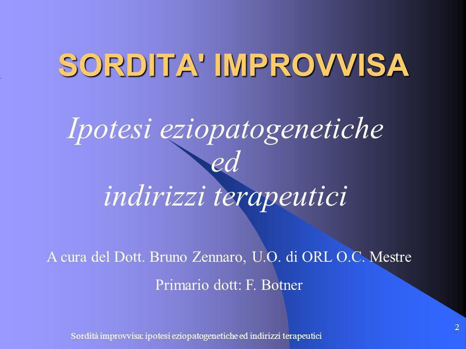 2 SORDITA' IMPROVVISA Ipotesi eziopatogenetiche ed indirizzi terapeutici A cura del Dott. Bruno Zennaro, U.O. di ORL O.C. Mestre Primario dott: F. Bot