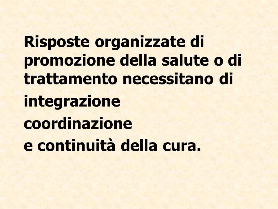 Risposte organizzate di promozione della salute o di trattamento necessitano di integrazione coordinazione e continuità della cura.