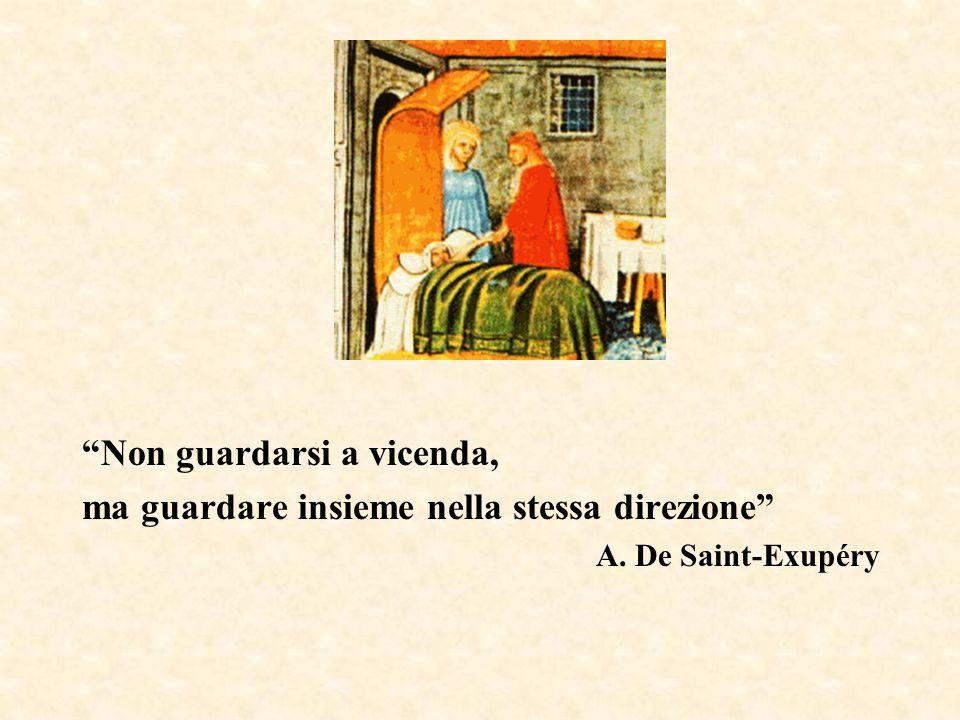 Non guardarsi a vicenda, ma guardare insieme nella stessa direzione A. De Saint-Exupéry