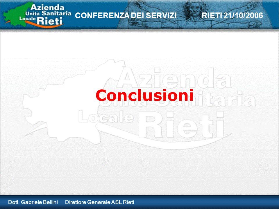 Dott. Gabriele Bellini Direttore Generale ASL Rieti CONFERENZA DEI SERVIZI RIETI 21/10/2006 Conclusioni