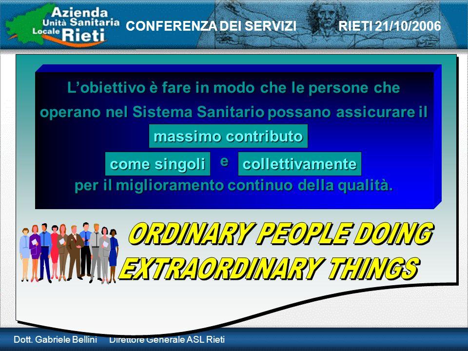 Dott. Gabriele Bellini Direttore Generale ASL Rieti CONFERENZA DEI SERVIZI RIETI 21/10/2006 Lobiettivo è fare in modo che le persone che operano nel S