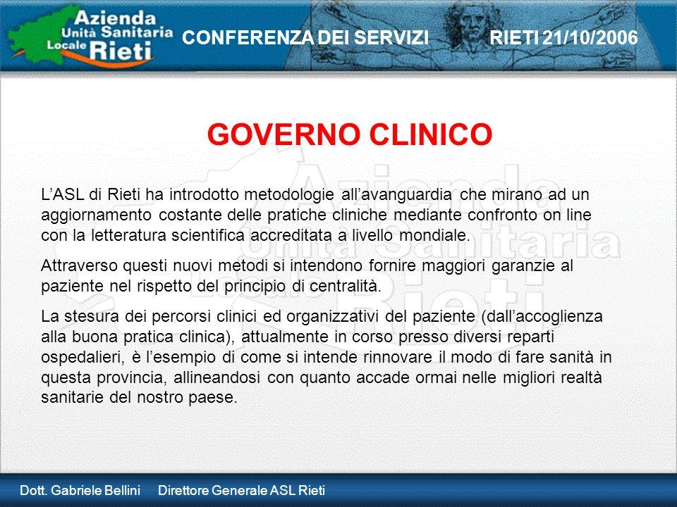 Dott. Gabriele Bellini Direttore Generale ASL Rieti CONFERENZA DEI SERVIZI RIETI 21/10/2006 GOVERNO CLINICO LASL di Rieti ha introdotto metodologie al