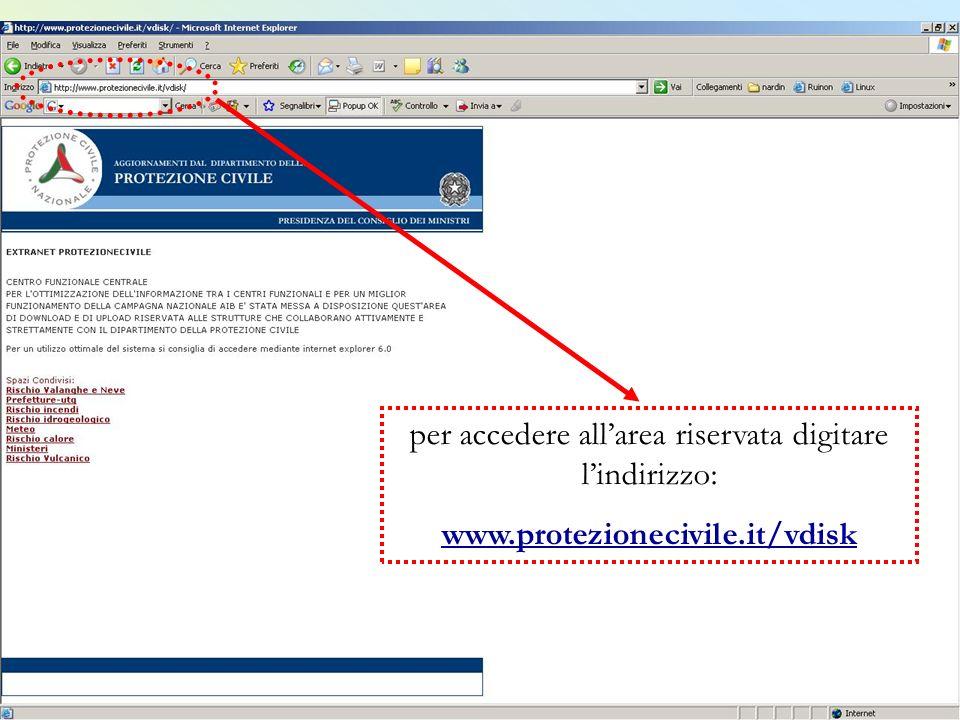 per accedere allarea riservata digitare lindirizzo: www.protezionecivile.it/vdisk