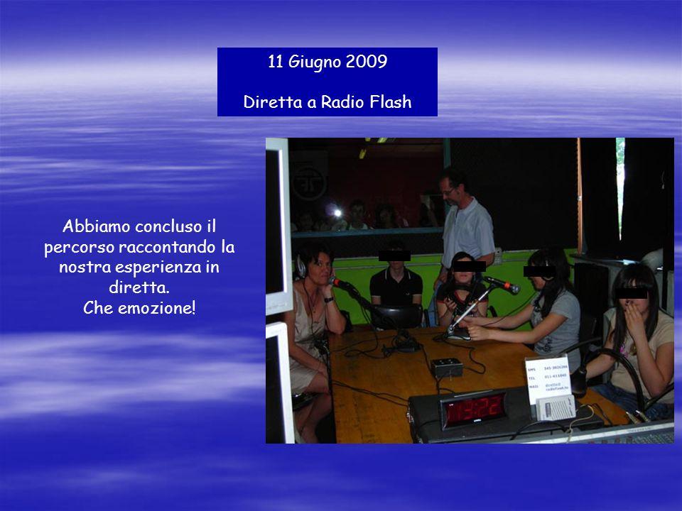 11 Giugno 2009 Diretta a Radio Flash Abbiamo concluso il percorso raccontando la nostra esperienza in diretta.