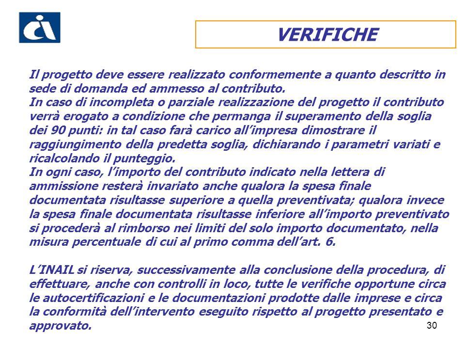 30 VERIFICHE Il progetto deve essere realizzato conformemente a quanto descritto in sede di domanda ed ammesso al contributo.