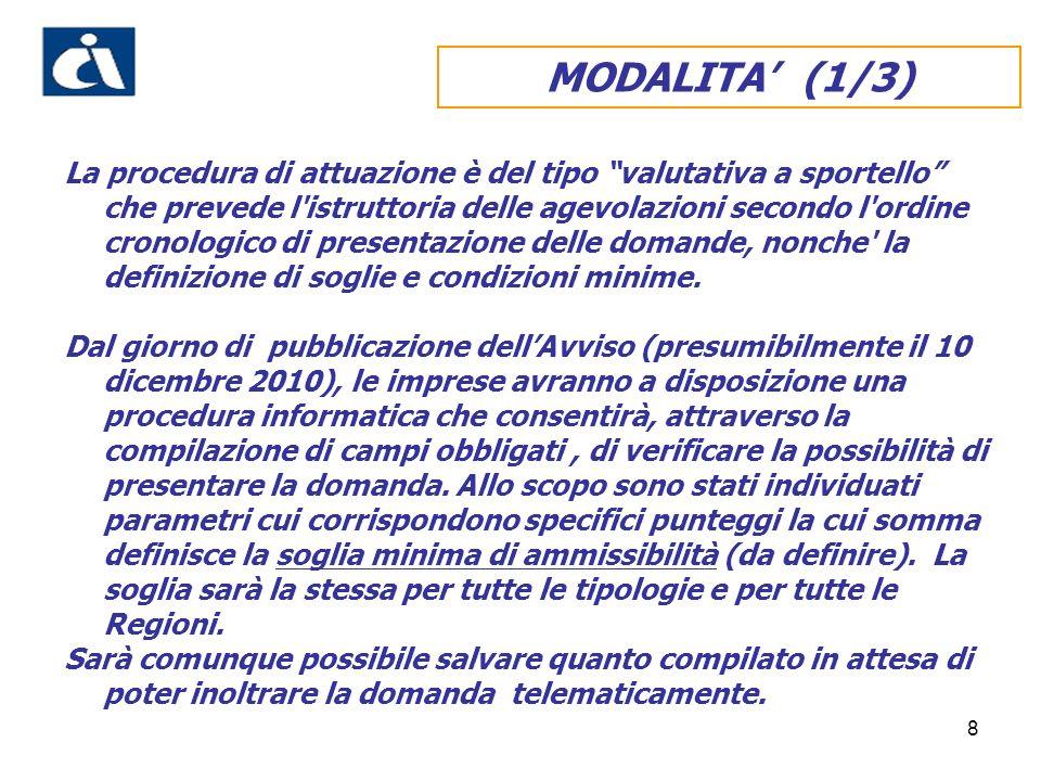 8 MODALITA (1/3) La procedura di attuazione è del tipo valutativa a sportello che prevede l istruttoria delle agevolazioni secondo l ordine cronologico di presentazione delle domande, nonche la definizione di soglie e condizioni minime.