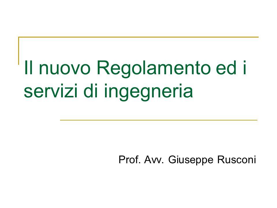 Il nuovo Regolamento ed i servizi di ingegneria Prof. Avv. Giuseppe Rusconi