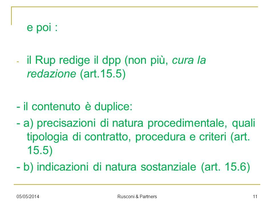 e poi : - il Rup redige il dpp (non più, cura la redazione (art.15.5) - il contenuto è duplice: - a) precisazioni di natura procedimentale, quali tipo