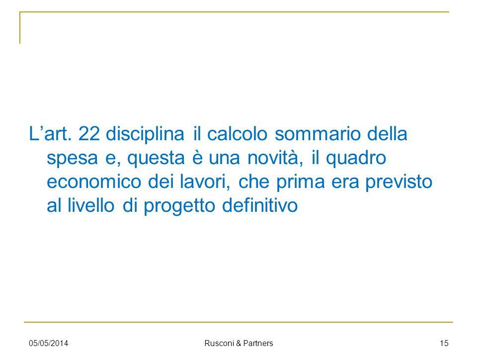 Lart. 22 disciplina il calcolo sommario della spesa e, questa è una novità, il quadro economico dei lavori, che prima era previsto al livello di proge