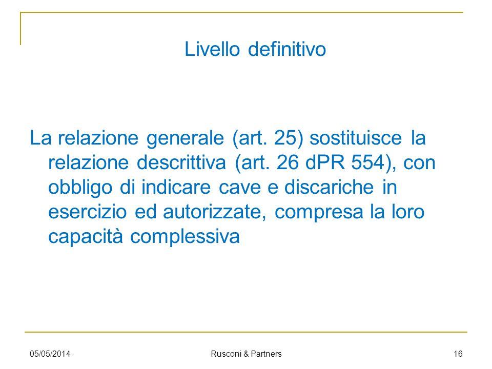 Livello definitivo La relazione generale (art. 25) sostituisce la relazione descrittiva (art. 26 dPR 554), con obbligo di indicare cave e discariche i