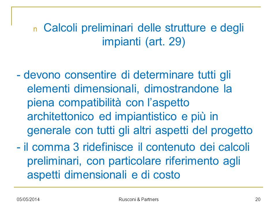 Calcoli preliminari delle strutture e degli impianti (art. 29) - devono consentire di determinare tutti gli elementi dimensionali, dimostrandone la pi
