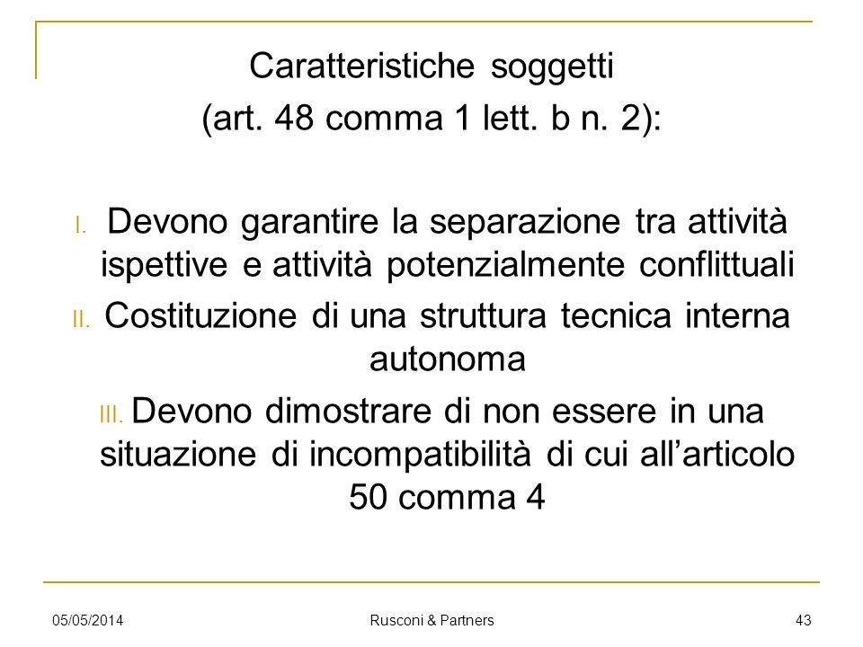 Caratteristiche soggetti (art. 48 comma 1 lett. b n. 2): I. Devono garantire la separazione tra attività ispettive e attività potenzialmente conflittu