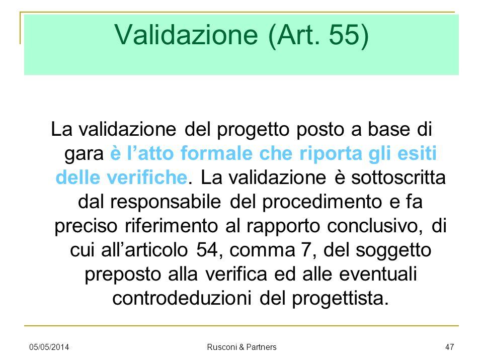 Validazione (Art. 55) La validazione del progetto posto a base di gara è latto formale che riporta gli esiti delle verifiche. La validazione è sottosc