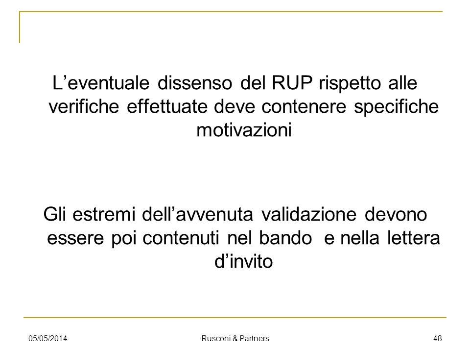 Leventuale dissenso del RUP rispetto alle verifiche effettuate deve contenere specifiche motivazioni Gli estremi dellavvenuta validazione devono esser