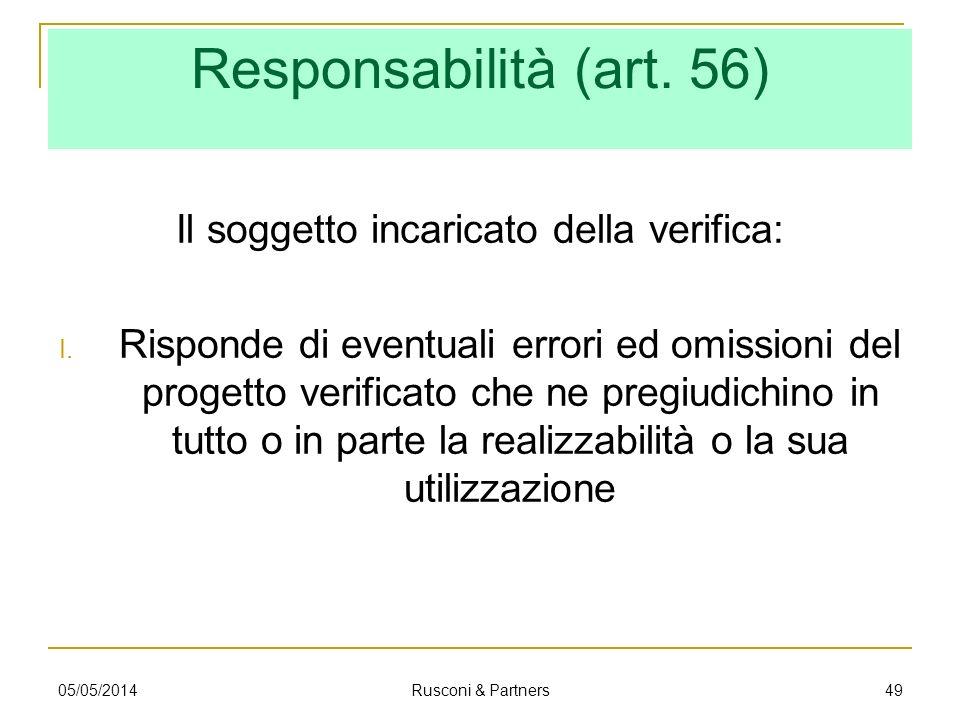 Responsabilità (art. 56) Il soggetto incaricato della verifica: I. Risponde di eventuali errori ed omissioni del progetto verificato che ne pregiudich