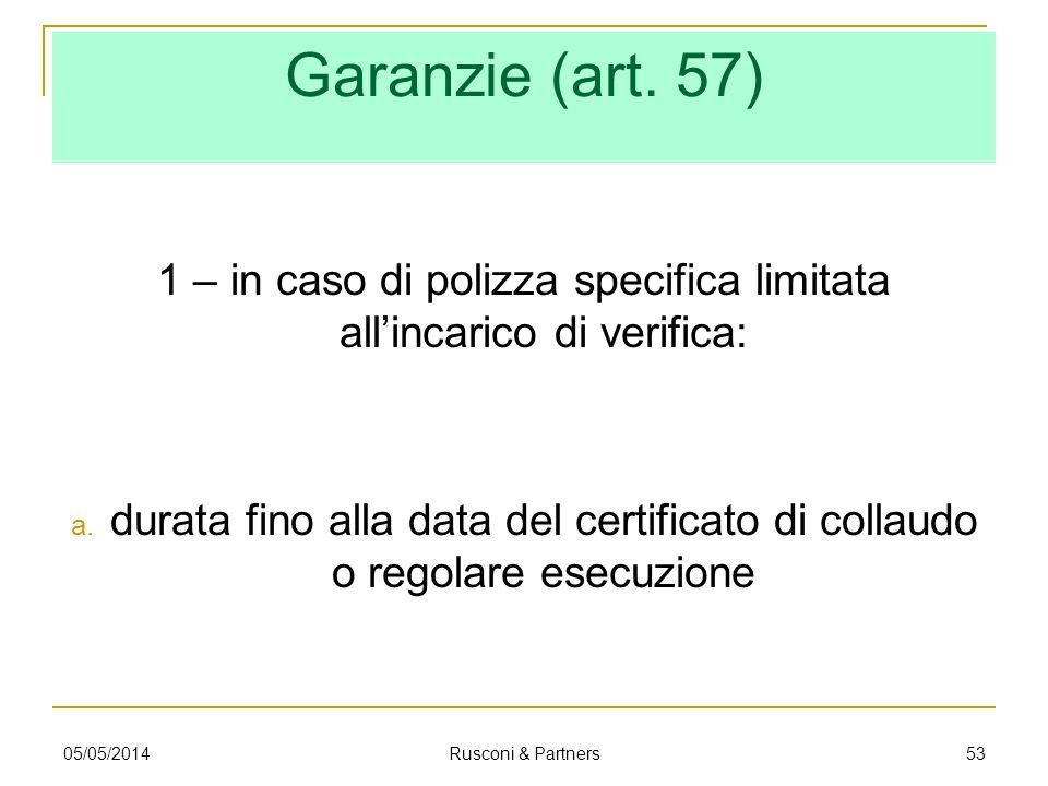 Garanzie (art. 57) 1 – in caso di polizza specifica limitata allincarico di verifica: a. durata fino alla data del certificato di collaudo o regolare