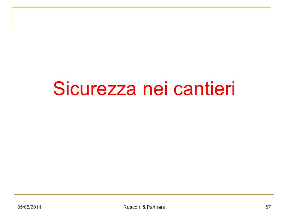 Sicurezza nei cantieri 5705/05/2014 Rusconi & Partners