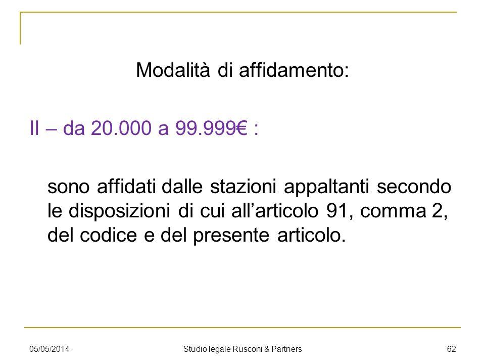 Modalità di affidamento: II – da 20.000 a 99.999 : sono affidati dalle stazioni appaltanti secondo le disposizioni di cui allarticolo 91, comma 2, del