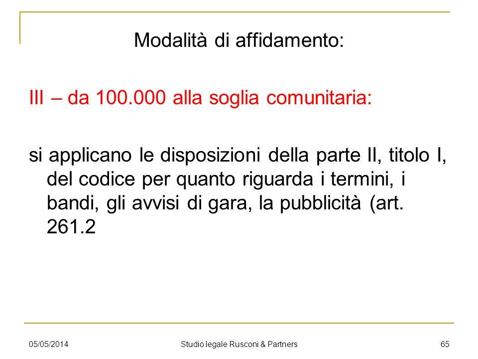 Modalità di affidamento: III – da 100.000 alla soglia comunitaria: si applicano le disposizioni della parte II, titolo I, del codice per quanto riguar