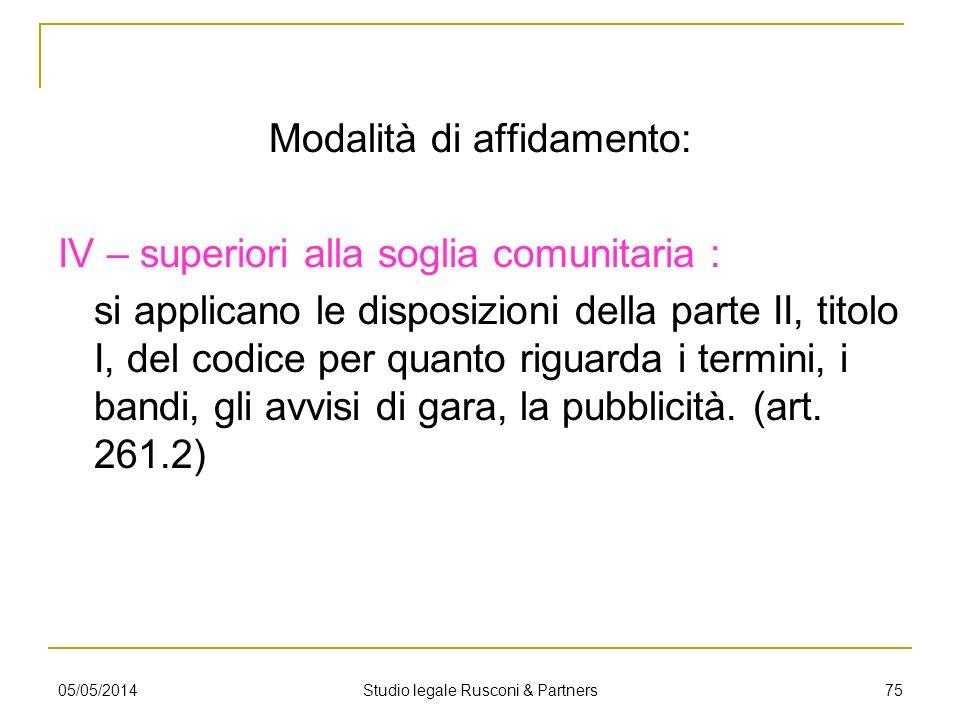 Modalità di affidamento: IV – superiori alla soglia comunitaria : si applicano le disposizioni della parte II, titolo I, del codice per quanto riguard