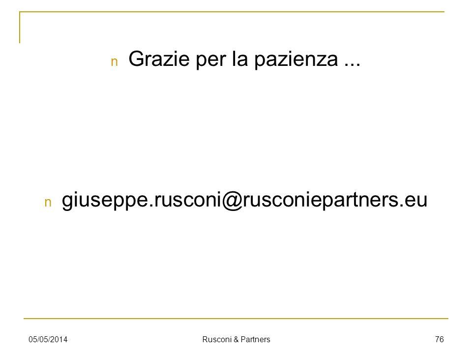 Grazie per la pazienza... giuseppe.rusconi@rusconiepartners.eu 7605/05/2014 Rusconi & Partners