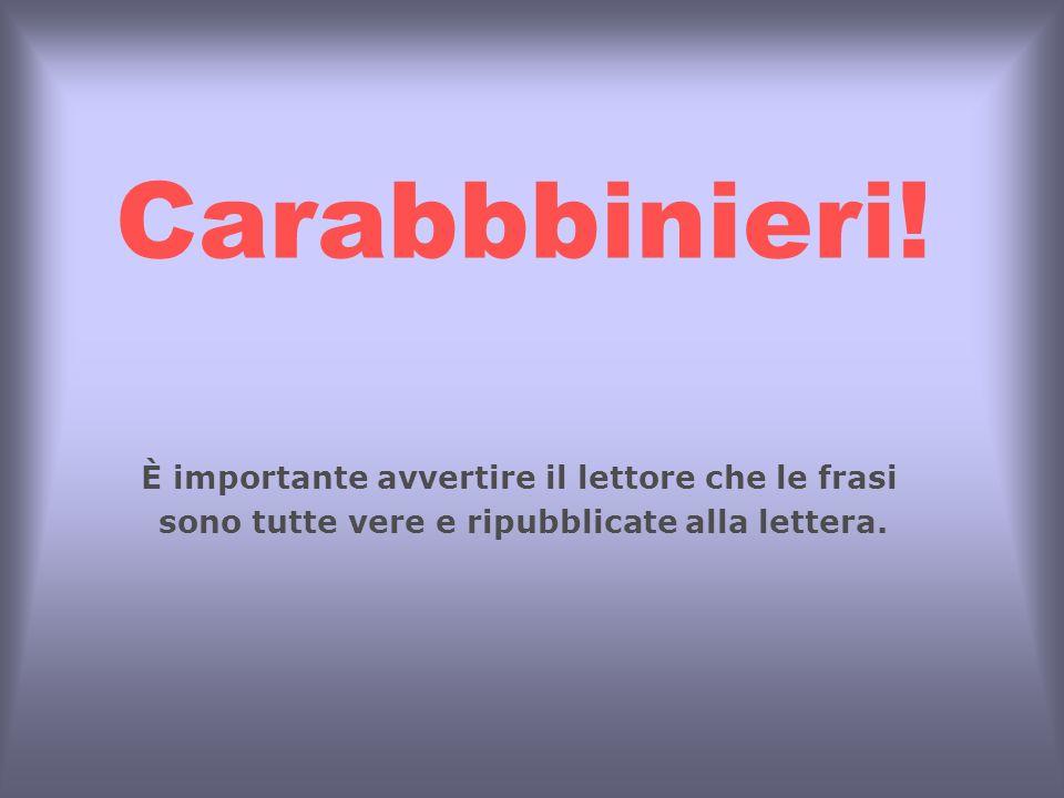 Carabbbinieri! È importante avvertire il lettore che le frasi sono tutte vere e ripubblicate alla lettera.