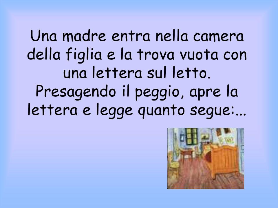 Una madre entra nella camera della figlia e la trova vuota con una lettera sul letto. Presagendo il peggio, apre la lettera e legge quanto segue:...
