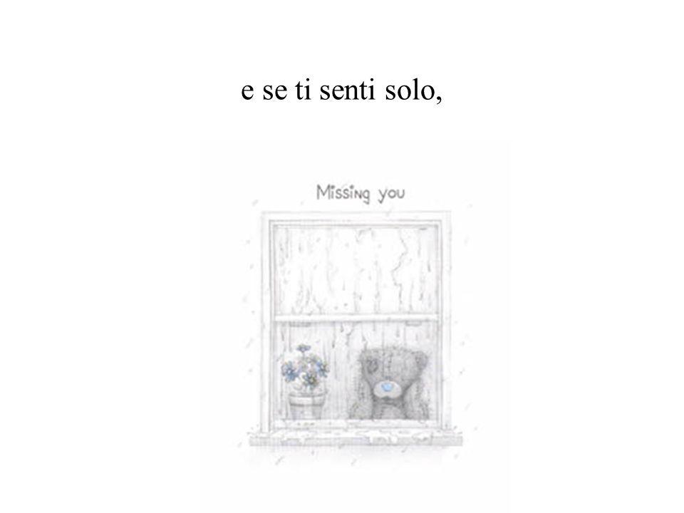 e se ti senti solo,