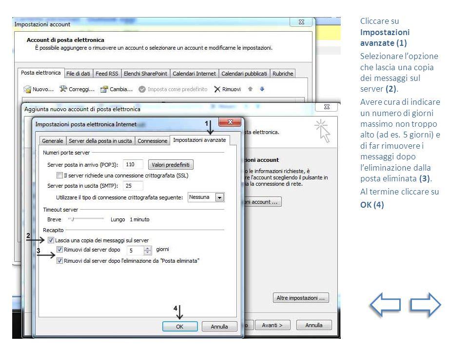 Cliccare su Impostazioni avanzate (1) Selezionare lopzione che lascia una copia dei messaggi sul server (2).