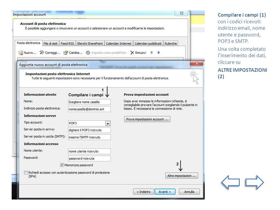Compilare i campi (1) con i codici ricevuti: indirizzo email, nome utente e password, POP3 e SMTP. Una volta completato linserimento dei dati, cliccar