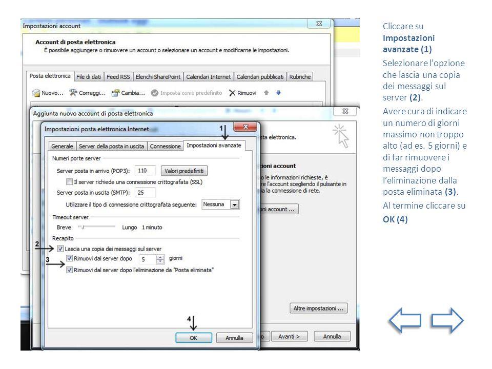 Cliccare su Impostazioni avanzate (1) Selezionare lopzione che lascia una copia dei messaggi sul server (2). Avere cura di indicare un numero di giorn