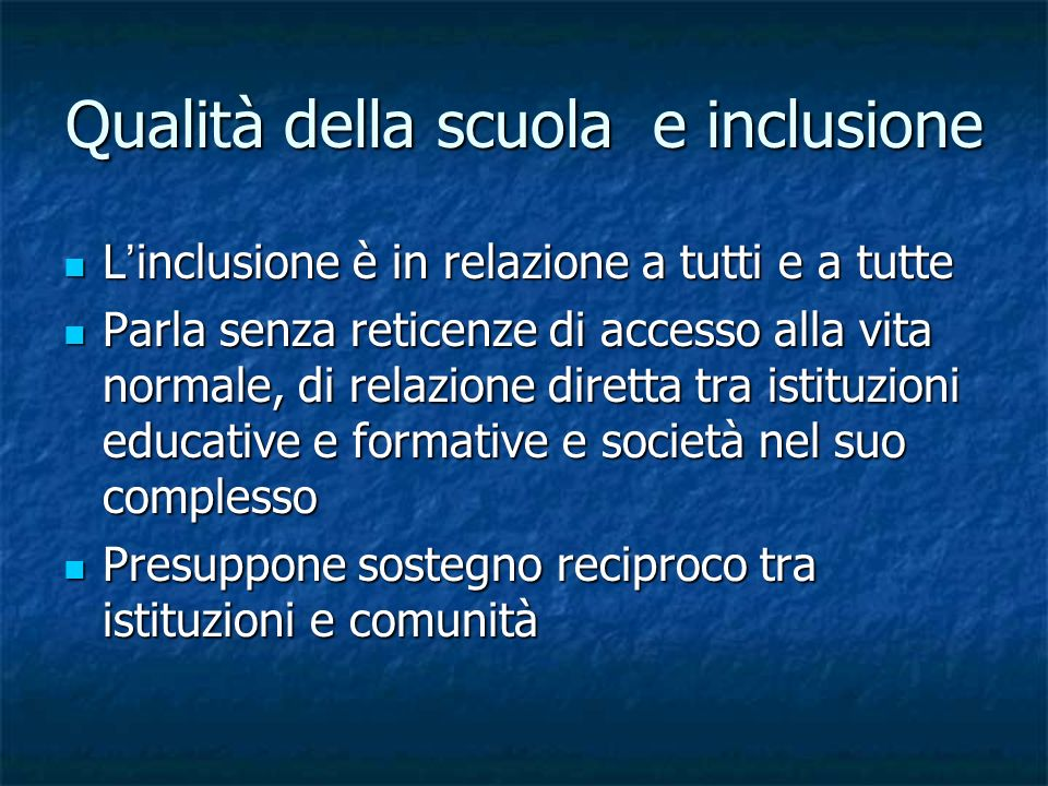 Qualità della scuola e inclusione L inclusione è in relazione a tutti e a tutte L inclusione è in relazione a tutti e a tutte Parla senza reticenze di