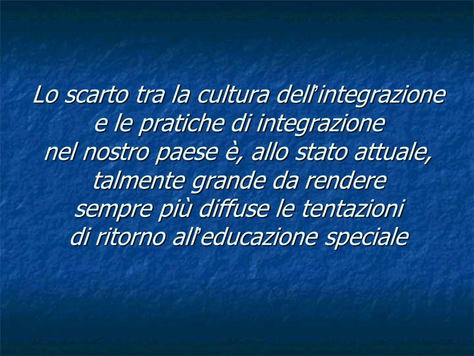 Lo scarto tra la cultura dell integrazione e le pratiche di integrazione nel nostro paese è, allo stato attuale, talmente grande da rendere sempre più