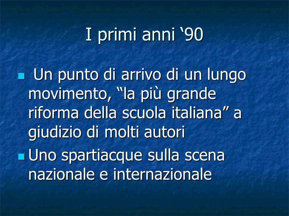 I primi anni 90 Un punto di arrivo di un lungo movimento, la più grande riforma della scuola italiana a giudizio di molti autori Un punto di arrivo di