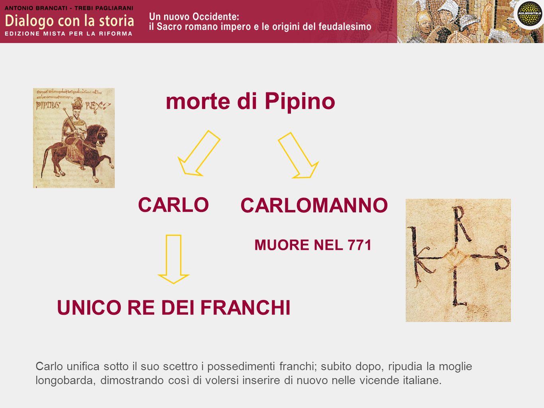 Carlo unifica sotto il suo scettro i possedimenti franchi; subito dopo, ripudia la moglie longobarda, dimostrando così di volersi inserire di nuovo ne
