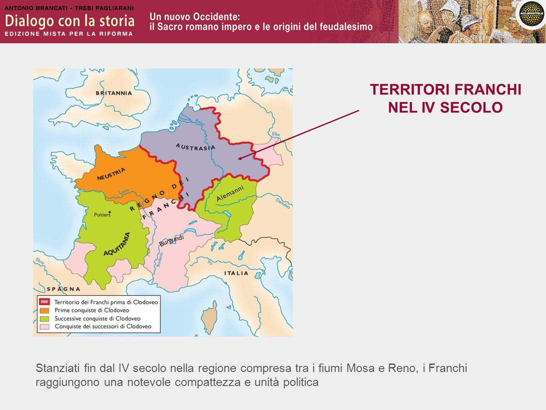 Stanziati fin dal IV secolo nella regione compresa tra i fiumi Mosa e Reno, i Franchi raggiungono una notevole compattezza e unità politica TERRITORI