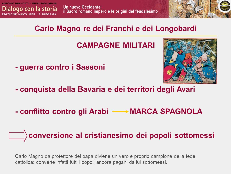 Carlo Magno da protettore del papa diviene un vero e proprio campione della fede cattolica: converte infatti tutti i popoli ancora pagani da lui sotto