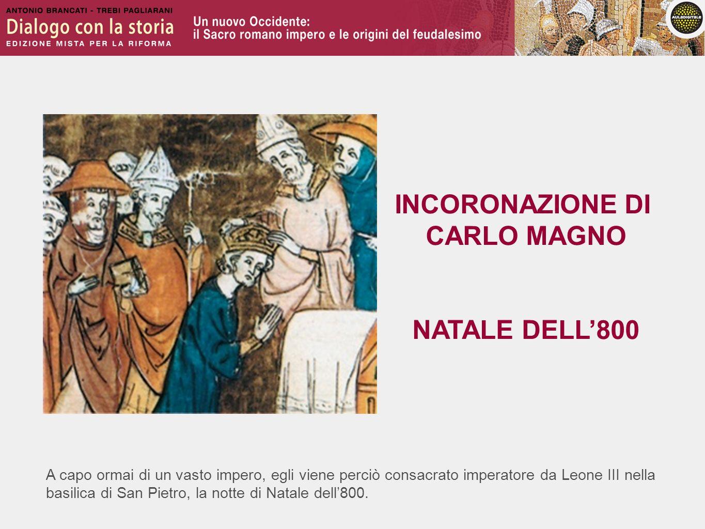 A capo ormai di un vasto impero, egli viene perciò consacrato imperatore da Leone III nella basilica di San Pietro, la notte di Natale dell800. INCORO