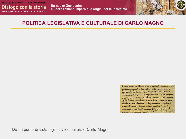 Da un punto di vista legislativo e culturale Carlo Magno POLITICA LEGISLATIVA E CULTURALE DI CARLO MAGNO