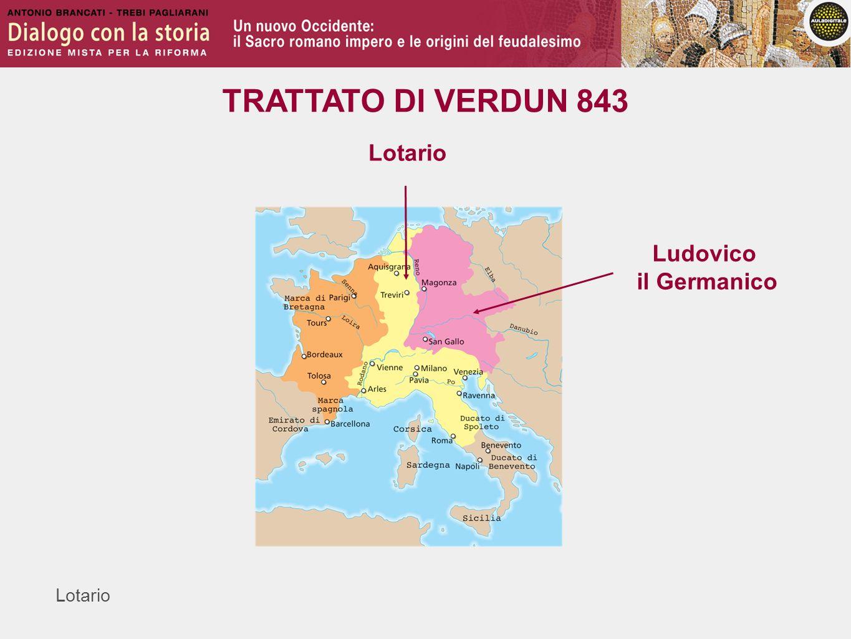 Lotario TRATTATO DI VERDUN 843 Ludovico il Germanico Lotario
