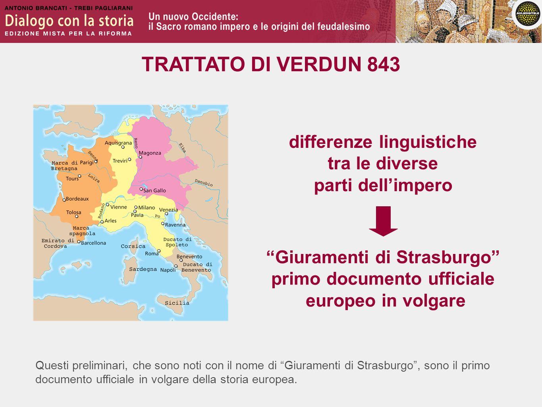 Questi preliminari, che sono noti con il nome di Giuramenti di Strasburgo, sono il primo documento ufficiale in volgare della storia europea. differen