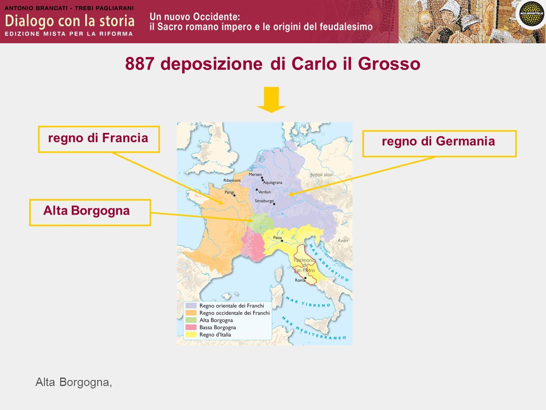 Alta Borgogna, regno di Francia regno di Germania Alta Borgogna 887 deposizione di Carlo il Grosso